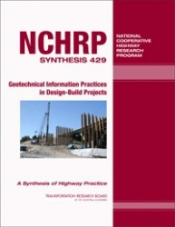 NCHRP Synthesis Report 429: Geotechnical Information Practices in Design-Build Projects